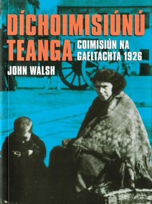 Walsh, John - Díchoimisiúnú Teanga : Coimisiún na Gaeltachta  1926 - PB  - Cois LIfe, 2002  - As Gaeilge