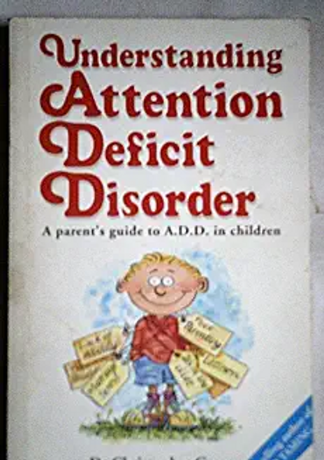 Green, Christopher / UNDERSTANDING ATTENTION DEFICIT DISORDER: A PARENT'S GUIDE TO ADD IN CHILDREN (Large Paperback)