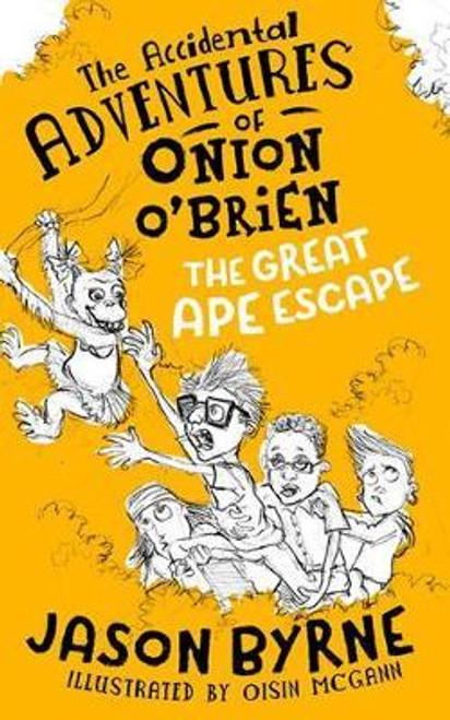 Byrne, Jason / The Accidental Adventures of Onion O'Brien : The Great Ape Escape (Hardback)