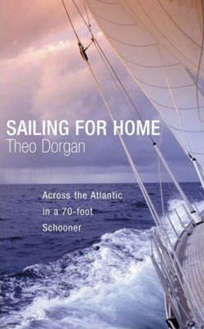 Dorgan, Theo / Sailing for Home : A Voyage from Antigua to Kinsale (Hardback)