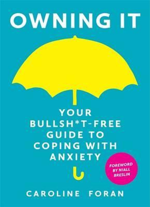 Foran, Caroline / Owning it: Your Bullsh*t-Free Guide to Living with Anxiety (Hardback)
