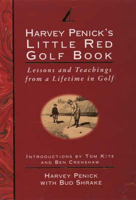 Penick, Harvey / Little Red Golf Book : Lessons and Teachings from a Lifetime in Golf (Hardback)