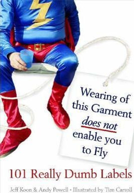 Powell, Andy / Wearing of This Garment Does Not Enable You to Fly : And Other Really Dumb Warning Labels (Hardback)