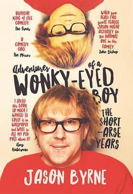 Byrne, Jason / Adventures of a Wonky-Eyed Boy : The Short-Arse Years: Jason Byrne's Memoir (Hardback)