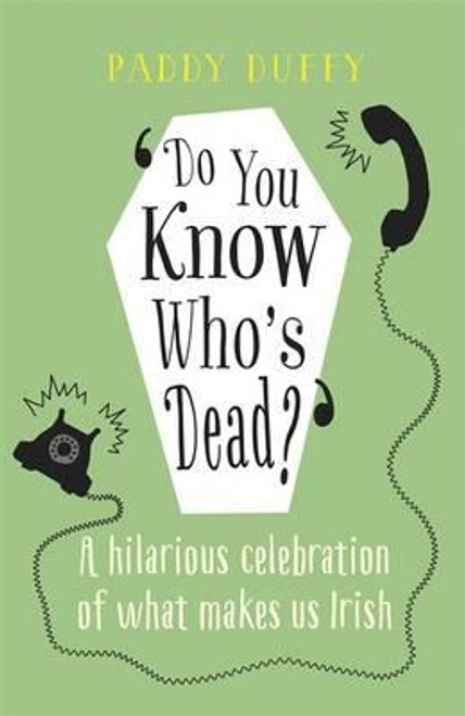 Duffy, Paddy / Do You Know Who's Dead? : A hilarious celebration of what makes us Irish (Hardback)
