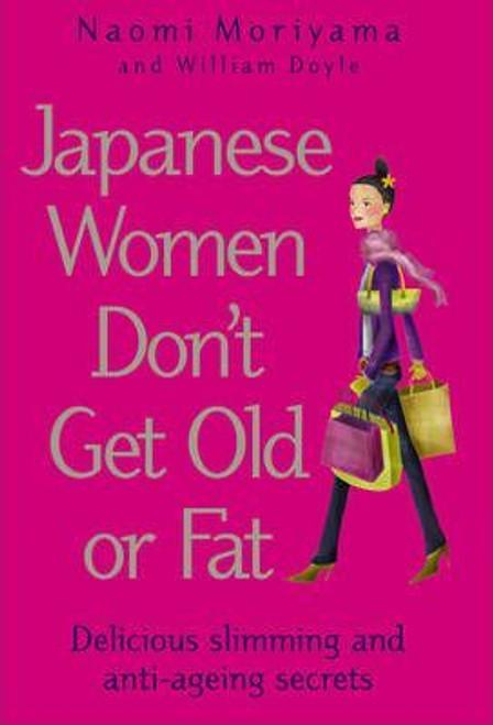 Moriyama, Naomi / Japanese Women Don't Get Old or Fat : Delicious Slimming and Anti-ageing Secrets (Hardback)