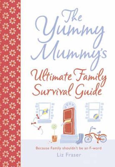 Fraser, Liz / Yummy Mummy's Ultimate Family Survival Guide (Hardback)