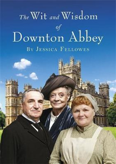 Fellowes, Jessica / The Wit and Wisdom of Downton Abbey (Hardback)