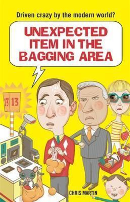 Martin, Chris / Unexpected Item in the Bagging Area : Driven Crazy by the Modern World? (Hardback)