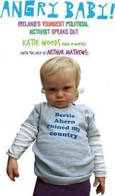 Mathews, Arthur / Angry Baby: Ireland's Youngest Political Activist Speaks Out (Hardback)