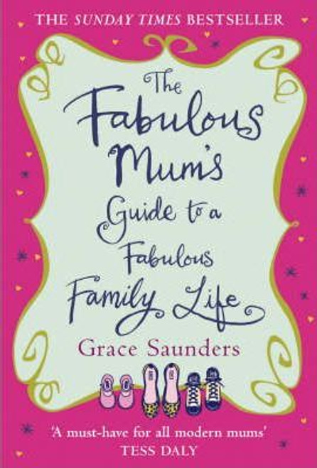 Saunders, Grace / The Fabulous Mum's Guide To A Fabulous Family Life (Hardback)