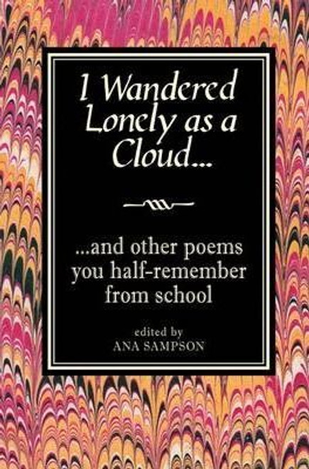 Sampson, Ana / I Wandered Lonely as a Cloud... : And Other Poems You Half-Remember from School (Hardback)