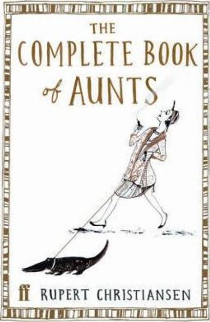 Christiansen, Rupert / The Complete Book of Aunts (Hardback)