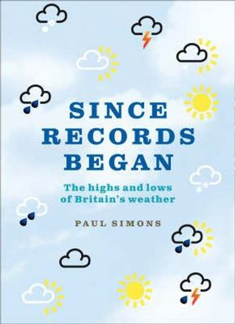 Simons, Paul / Since Records Began! : The Highs and Lows of Britain's Weather (Hardback)