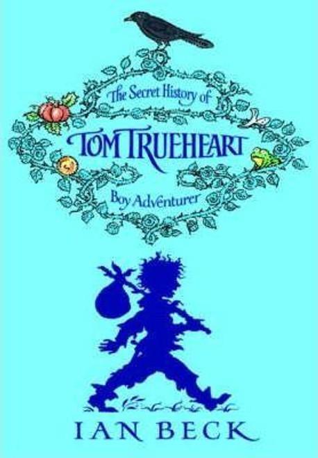 Beck, Ian / Tom Trueheart : The Secret History of Tom Trueheart - Boy Adventurer (Hardback)