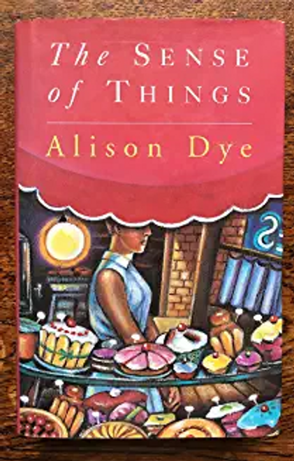 Dye, Alison / The sense of things (Hardback)