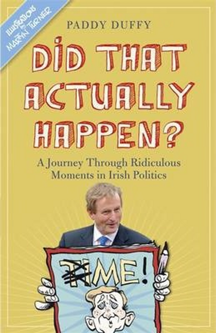 Duffy, Paddy / Did That Actually Happen? : A Journey Through Unbelievable Moments in Irish Politics (Hardback)