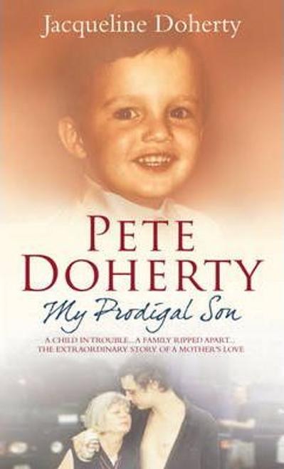Doherty, Jacqueline / Pete Doherty: My Prodigal Son (Hardback)