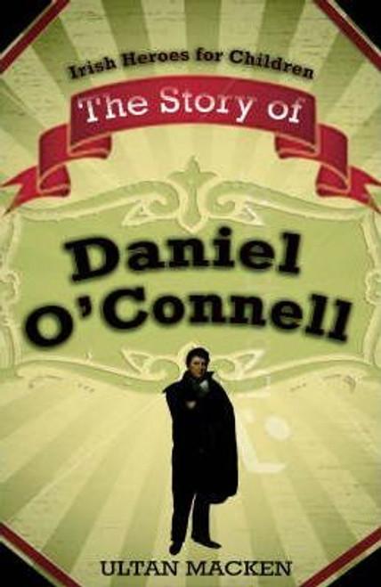 Macken, Ultan / The Story of Daniel O'Connell (Hardback)
