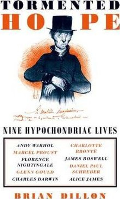 Dillon, Brian / Tormented Hope : Nine Hypochondriac Lives (Hardback)