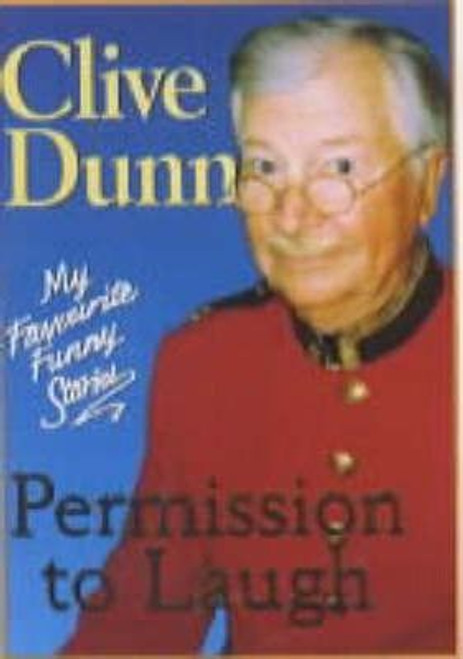 Dunn, Clive / Permission to Laugh : My Favourite Funny Stories (Hardback)