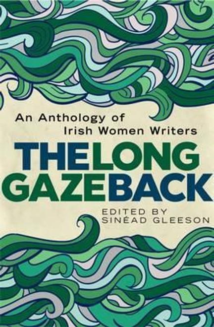 The Long Gaze Back : An Anthology of Irish Women Writers (Hardback)