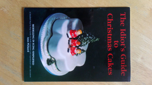 Pickard, Ann - The Idiot's Guide to Christmas Cakes : Modelling in Icing Simplified - PB