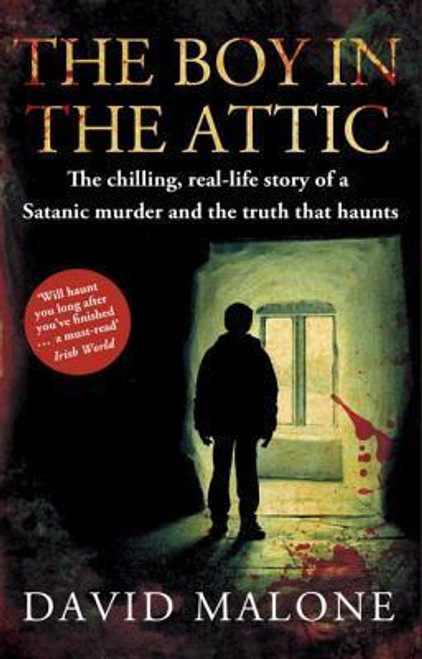 Malone, David / The Boy in the Attic : The Chilling, Real-Life Story of a Satanic Murder and the Truth that Haunts