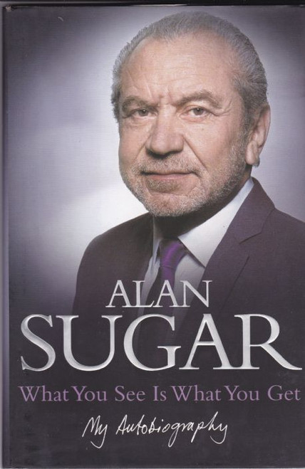 Sugar, Alan / What You See is What You Get My AutoBiography