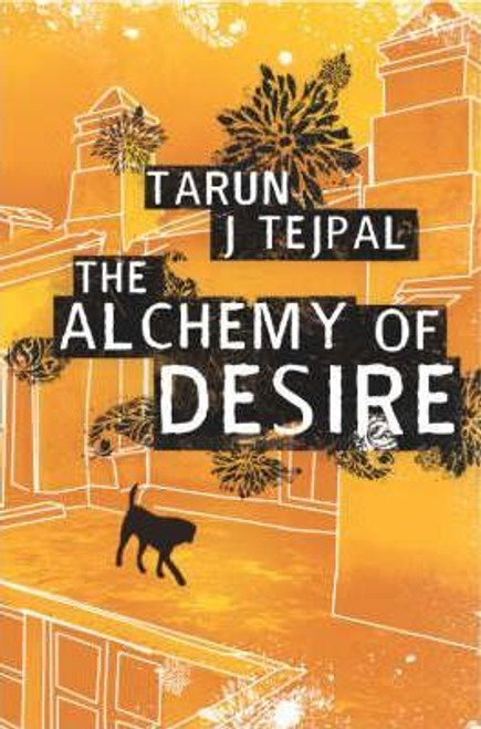 Tejpal, Tarun J. / The Alchemy of Desire