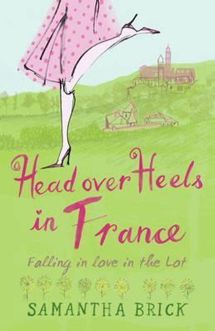 Brick, Samantha / Head Over Heels in France : Falling in Love in the Lot