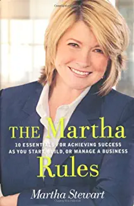 Stewart, Martha / The Martha Rules: 10 Essentials for Achieving Success as You Start, Grow or Manage a Business (Hardback)