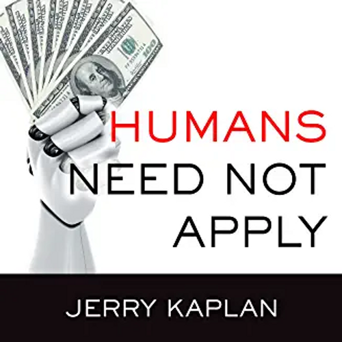 Kaplan, Jerry / Humans Need Not Apply: A Guide to Wealth and Work in the Age of Artificial Intelligence (Hardback)