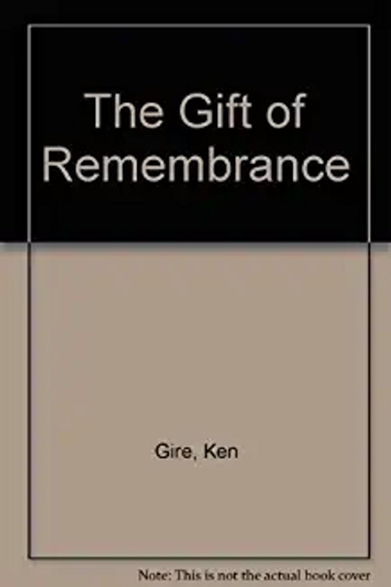 Gire, Ken / The Gift of Remembrance (Hardback)
