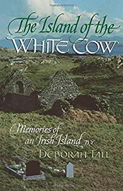 Tall, Deborah / The Island of the White Cow: Memories of an Irish Island (Hardback)