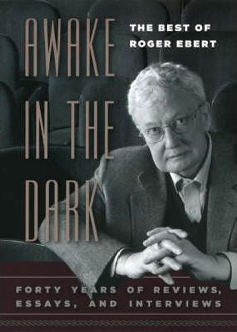 Ebert, Roger - Awake in the Dark : Forty Years of Reviews , Essays and Interviews - HB - Film