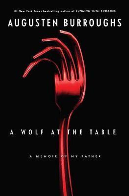 Burroughs, Augusten - A Wolf at the Table : A Memoir of My Father - HB -2008
