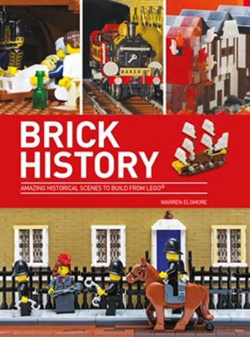 Elsmore, Warren - Brick History : Amazing Historical Scenes to build from LEGO - PB -2016