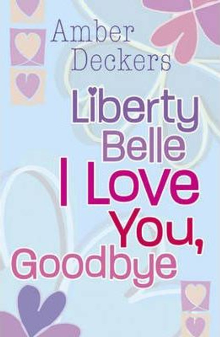 Deckers, Amber / Liberty Belle: Liberty Belle I Love You, Goodbye