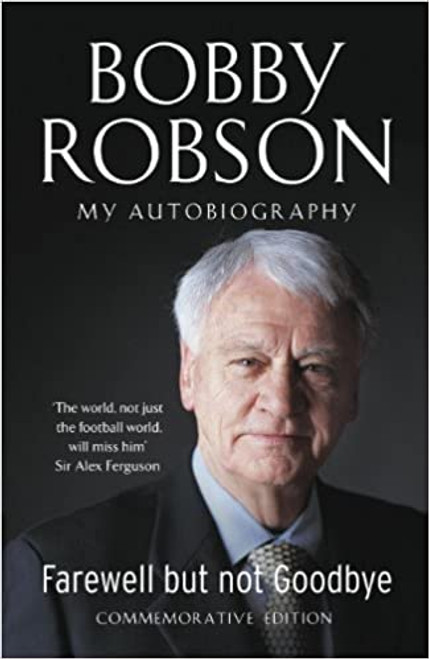 Robson, Bobby  -Farewell but not Goodbye - My Autobiography ( Commemorative Edition - 2009)  - HB - Football