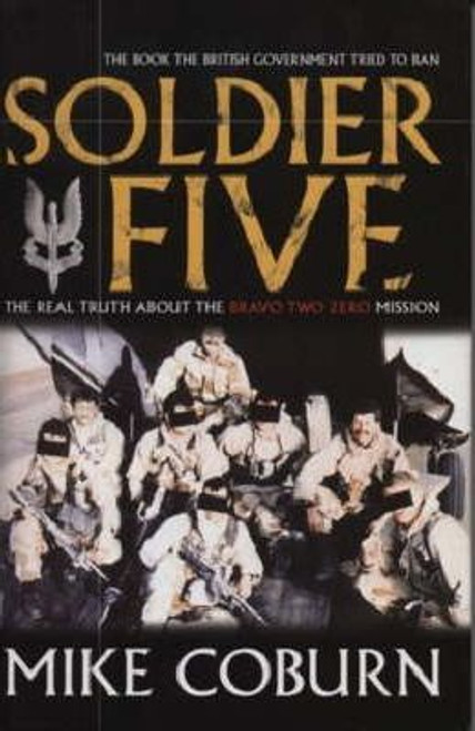 Coburn, Mike / Soldier Five : The Real Truth About The Bravo Two Zero Mission