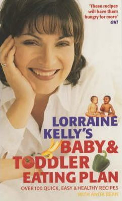 Kelly, Lorraine / Lorraine Kelly's Baby and Toddler Eating Plan : Over 100 Healthy, Quick and Easy Recipes