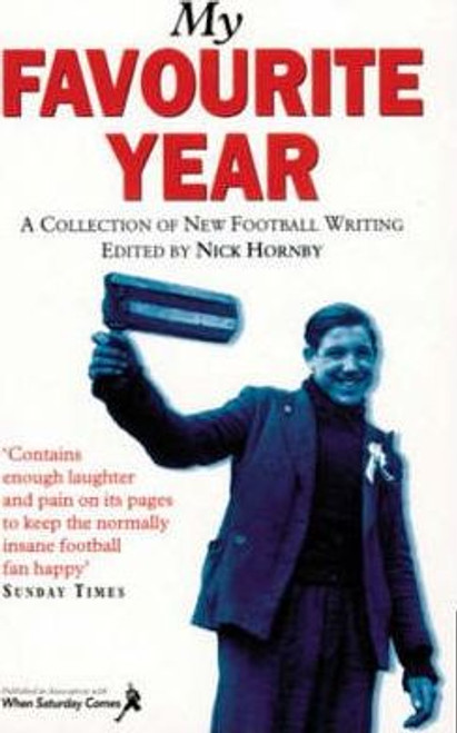 My Favourite Year : A Collection of New Football Writing