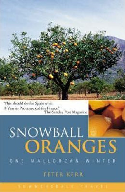 Kerr, Peter / Snowball Oranges: One Mallorcan Winter