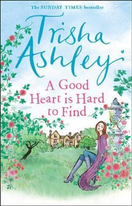 Ashley, Trisha / A Good Heart is Hard to Find : The hilarious and charming rom-com from the Sunday Times bestseller