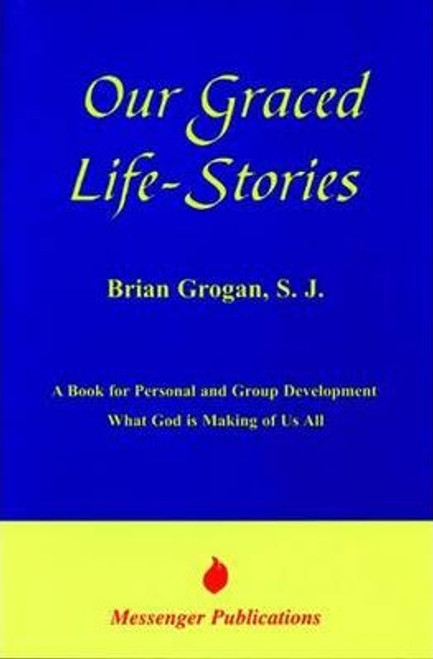 Grogan, Brian / Our Graced Life Stories : A Book for Personal and Group Development