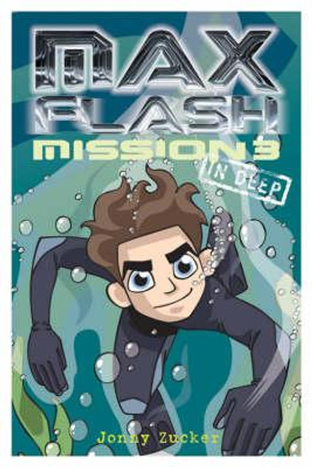 Zucker, Jonny / Max Flash: Mission 3 : In Deep