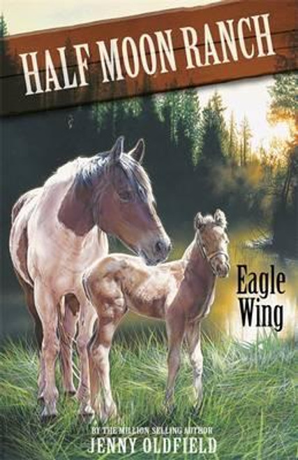 Oldfield, Jenny / Horses of Half Moon Ranch: Eagle Wing : Book 18