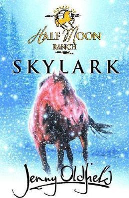 Oldfield, Jenny / Horses of Half Moon Ranch: Skylark : Book 17
