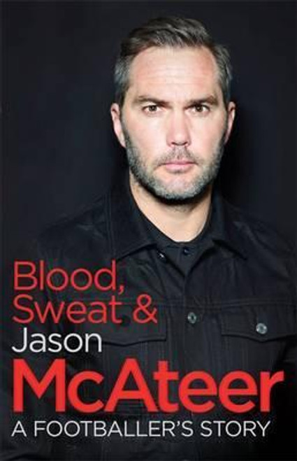 McAteer, Jason / Blood, Sweat and McAteer : A Footballer's Story (Large Paperback)